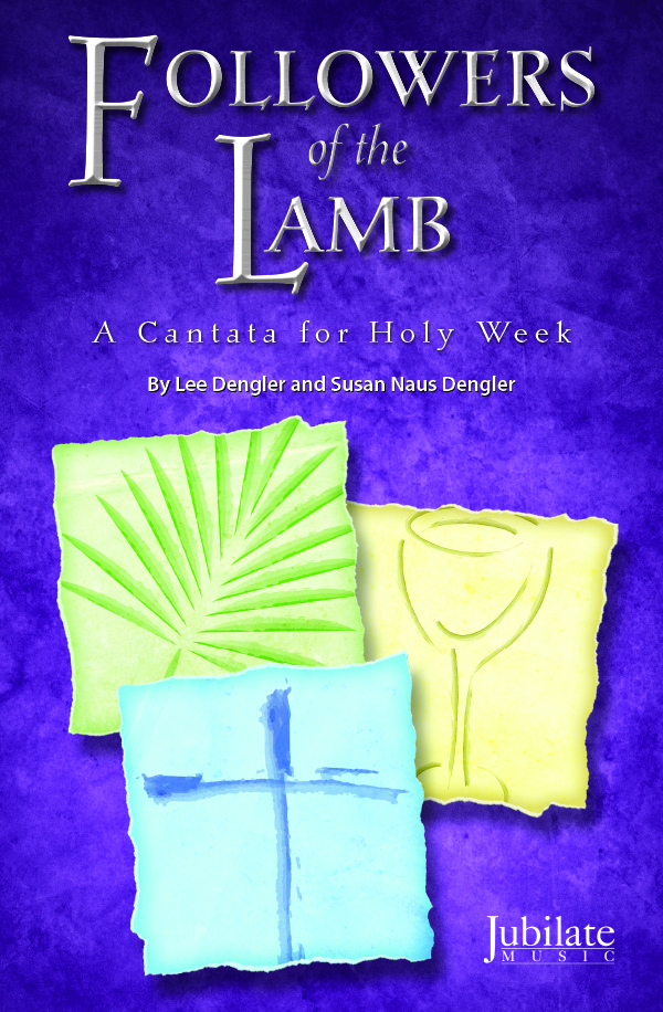 Followers of the Lamb: A Cantata for Holy Week