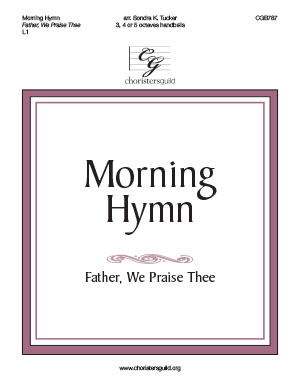 Morning Hymn (Father, We Praise Thee)