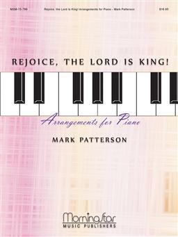 Rejoice, the Lord Is King!: Arrangements for Piano