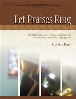 Let Praises Ring: 18 Introductions and Hymn Accompaniments for Handbells, Organ,