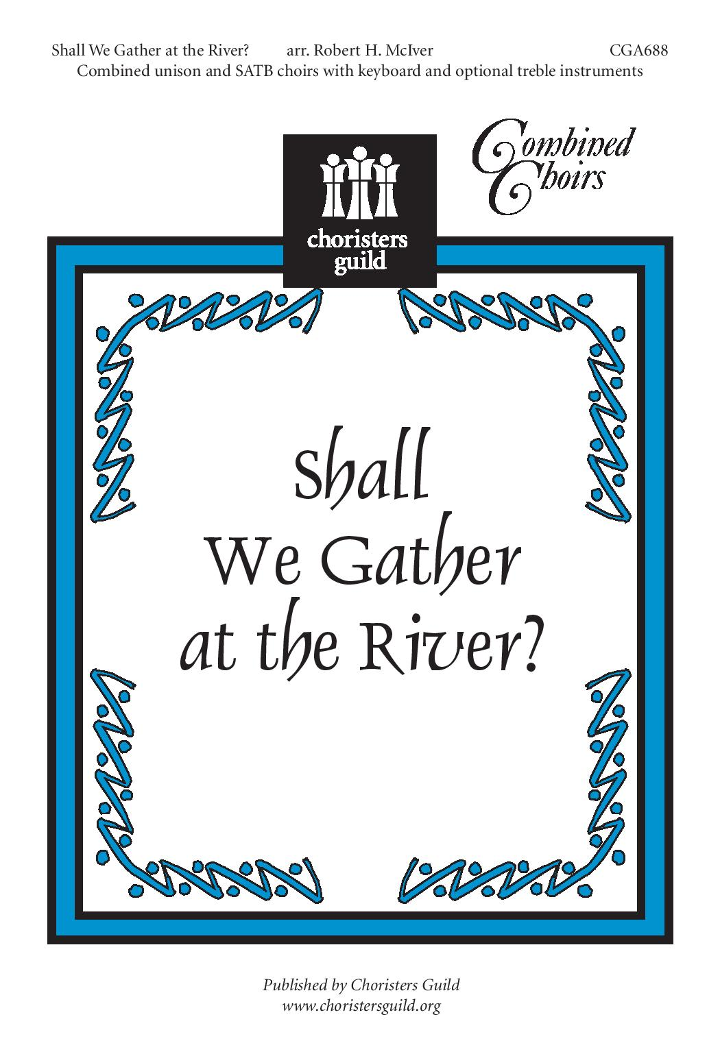 Shall We Gather at the River Unison and SATB