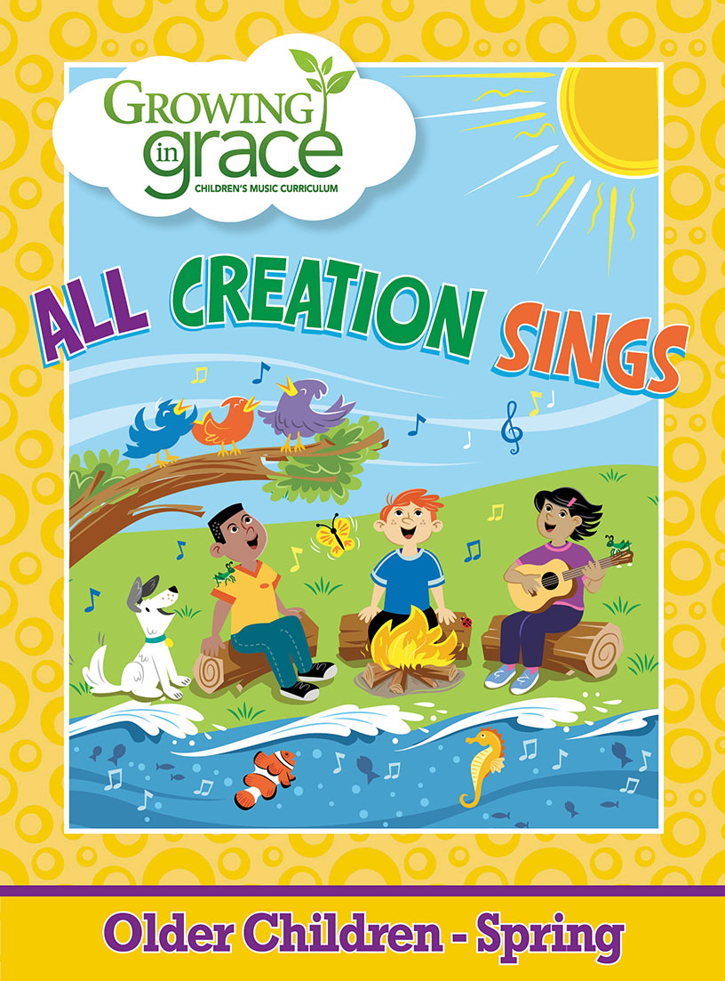All Creation Sings from Growing in Grace Spring Curriculum -  Older